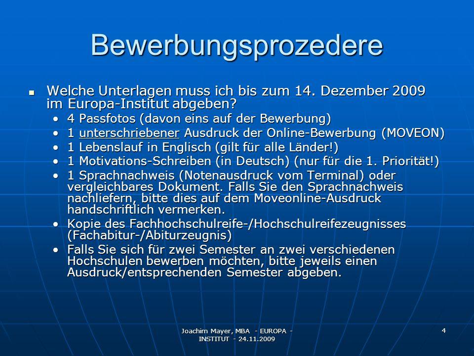 Joachim Mayer, MBA - EUROPA - INSTITUT - 24.11.2009 15 Sonstiges: Einen einjährigen Aufenthalt im Rahmen von ERASMUS auf zwei Gasteinrichtungen/zwei Länder zu splitten ist nicht möglich.