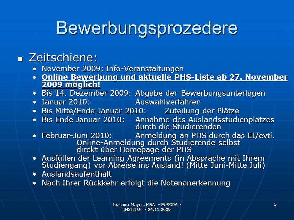 Joachim Mayer, MBA - EUROPA - INSTITUT - 24.11.2009 5 Bewerbungsprozedere Zeitschiene: Zeitschiene: November 2009:Info-VeranstaltungenNovember 2009:Info-Veranstaltungen Online Bewerbung und aktuelle PHS-Liste ab 27.