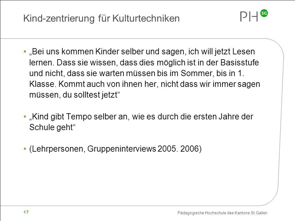 """Pädagogische Hochschule des Kantons St.Gallen 17 Kind-zentrierung für Kulturtechniken """"Bei uns kommen Kinder selber und sagen, ich will jetzt Lesen lernen."""