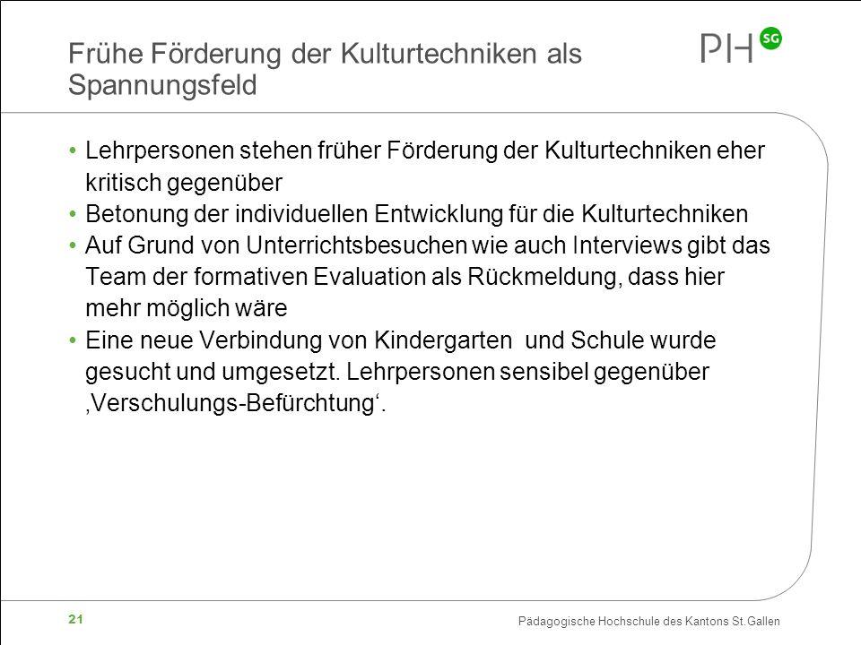 Pädagogische Hochschule des Kantons St.Gallen 21 Frühe Förderung der Kulturtechniken als Spannungsfeld Lehrpersonen stehen früher Förderung der Kultur