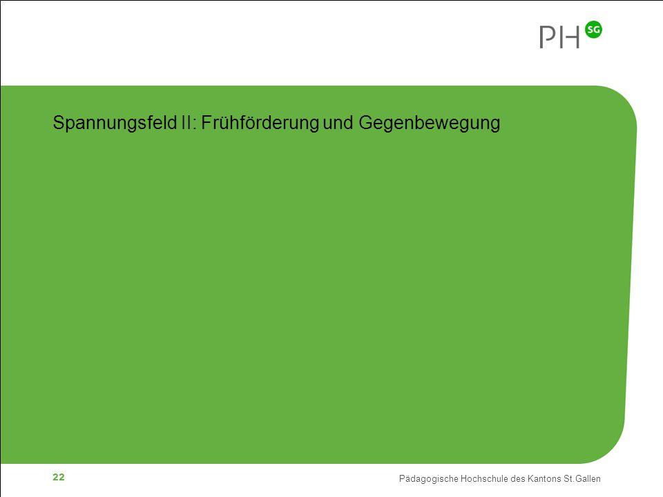 Pädagogische Hochschule des Kantons St.Gallen 22 Spannungsfeld II: Frühförderung und Gegenbewegung