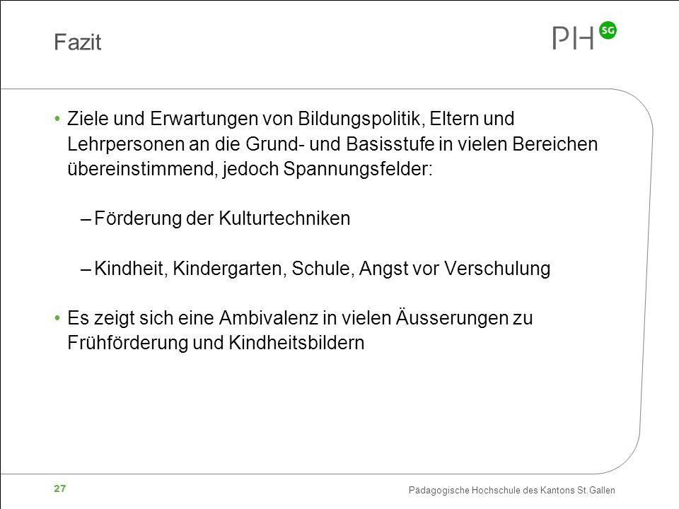 Pädagogische Hochschule des Kantons St.Gallen 27 Fazit Ziele und Erwartungen von Bildungspolitik, Eltern und Lehrpersonen an die Grund- und Basisstufe