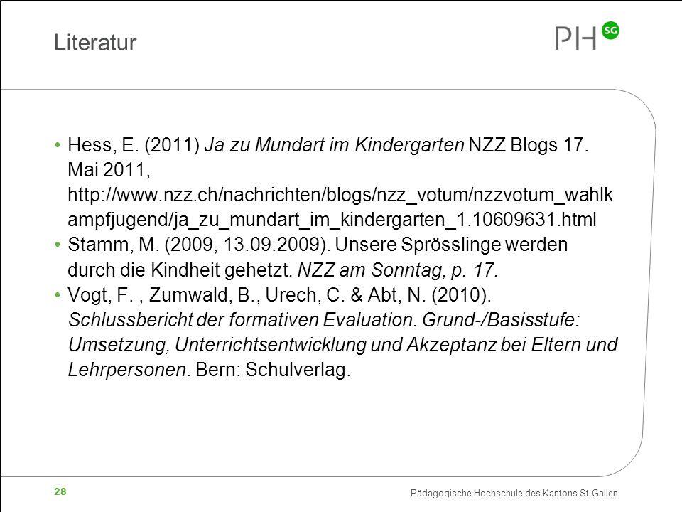 Pädagogische Hochschule des Kantons St.Gallen 28 Literatur Hess, E. (2011) Ja zu Mundart im Kindergarten NZZ Blogs 17. Mai 2011, http://www.nzz.ch/nac