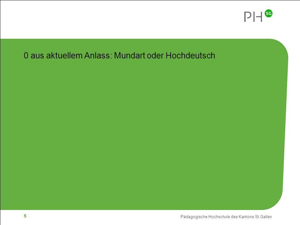 Pädagogische Hochschule des Kantons St.Gallen 5 0 aus aktuellem Anlass: Mundart oder Hochdeutsch