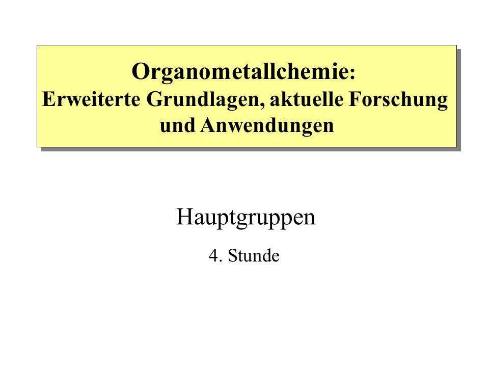 4. Stunde Organometallchemie : Erweiterte Grundlagen, aktuelle Forschung und Anwendungen Hauptgruppen