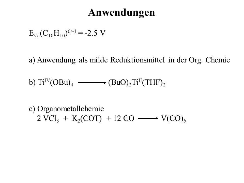 Anwendungen E ½ (C 10 H 10 ) 0/-1 = -2.5 V a) Anwendung als milde Reduktionsmittel in der Org.