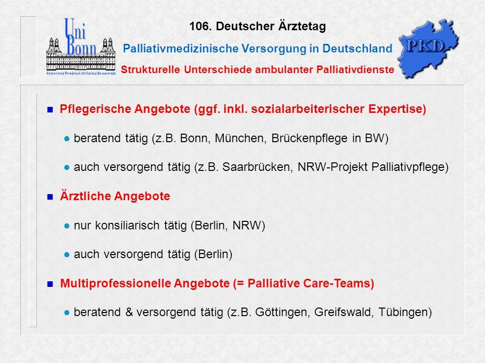106. Deutscher Ärztetag Palliativmedizinische Versorgung in Deutschland Strukturelle Unterschiede ambulanter Palliativdienste Pflegerische Angebote (g