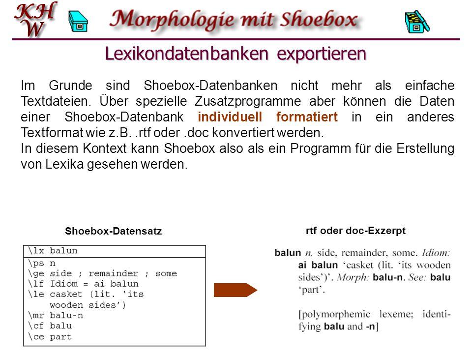 Lexikondatenbanken exportieren Im Grunde sind Shoebox-Datenbanken nicht mehr als einfache Textdateien.