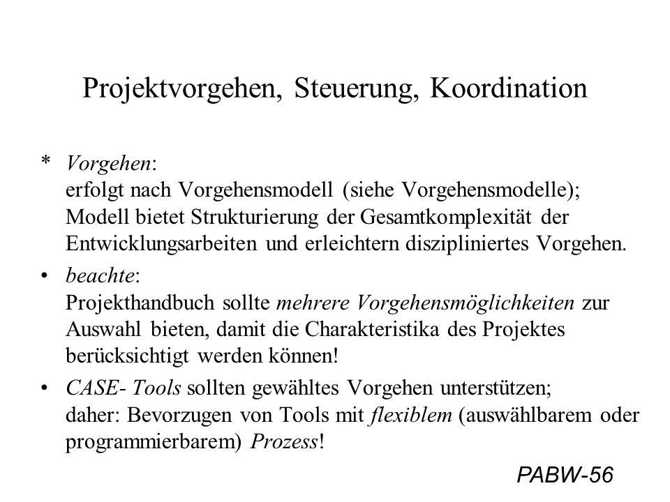 PABW-56 Projektvorgehen, Steuerung, Koordination *Vorgehen: erfolgt nach Vorgehensmodell (siehe Vorgehensmodelle); Modell bietet Strukturierung der Ge