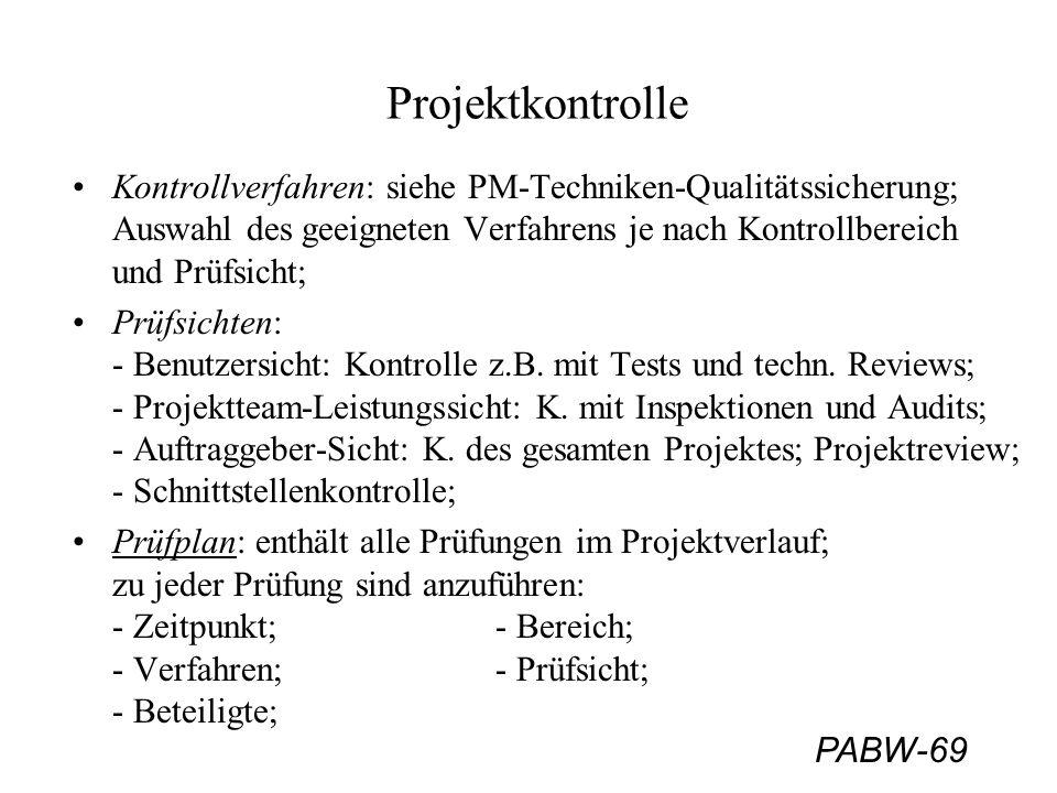 PABW-69 Projektkontrolle Kontrollverfahren: siehe PM-Techniken-Qualitätssicherung; Auswahl des geeigneten Verfahrens je nach Kontrollbereich und Prüfs