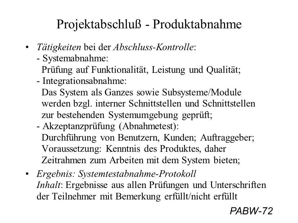 PABW-72 Projektabschluß - Produktabnahme Tätigkeiten bei der Abschluss-Kontrolle: - Systemabnahme: Prüfung auf Funktionalität, Leistung und Qualität;