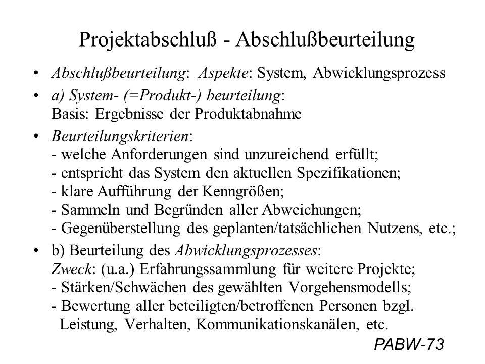PABW-73 Projektabschluß - Abschlußbeurteilung Abschlußbeurteilung: Aspekte: System, Abwicklungsprozess a) System- (=Produkt-) beurteilung: Basis: Erge