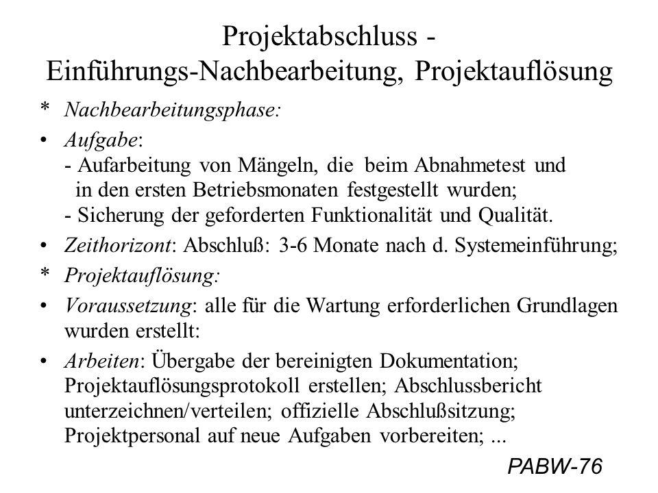 PABW-76 Projektabschluss - Einführungs-Nachbearbeitung, Projektauflösung *Nachbearbeitungsphase: Aufgabe: - Aufarbeitung von Mängeln, die beim Abnahme