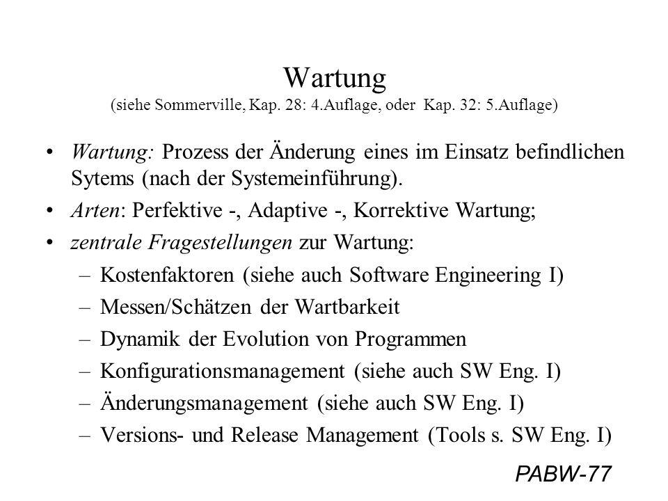 PABW-77 Wartung (siehe Sommerville, Kap. 28: 4.Auflage, oder Kap. 32: 5.Auflage) Wartung: Prozess der Änderung eines im Einsatz befindlichen Sytems (n