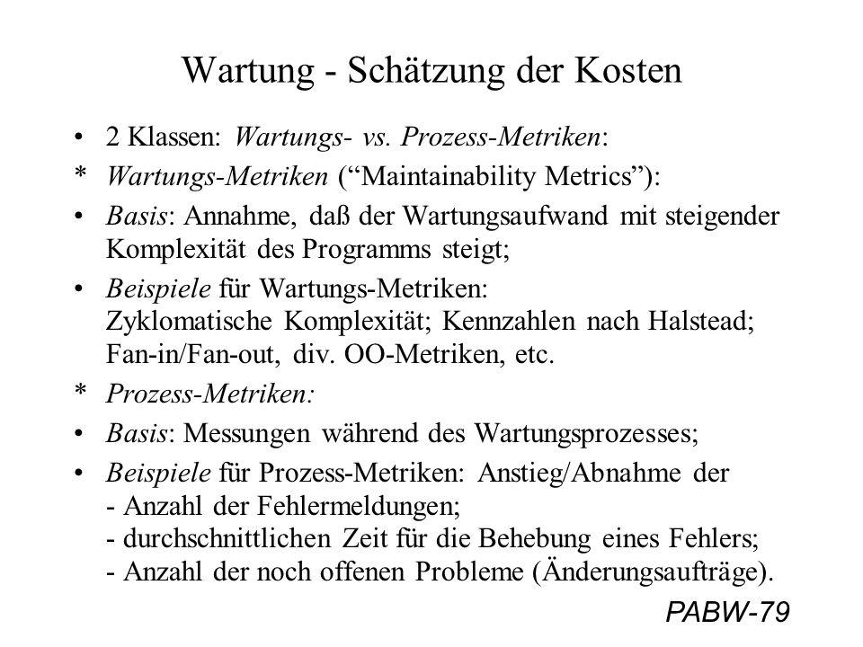 """PABW-79 Wartung - Schätzung der Kosten 2 Klassen: Wartungs- vs. Prozess-Metriken: *Wartungs-Metriken (""""Maintainability Metrics""""): Basis: Annahme, daß"""