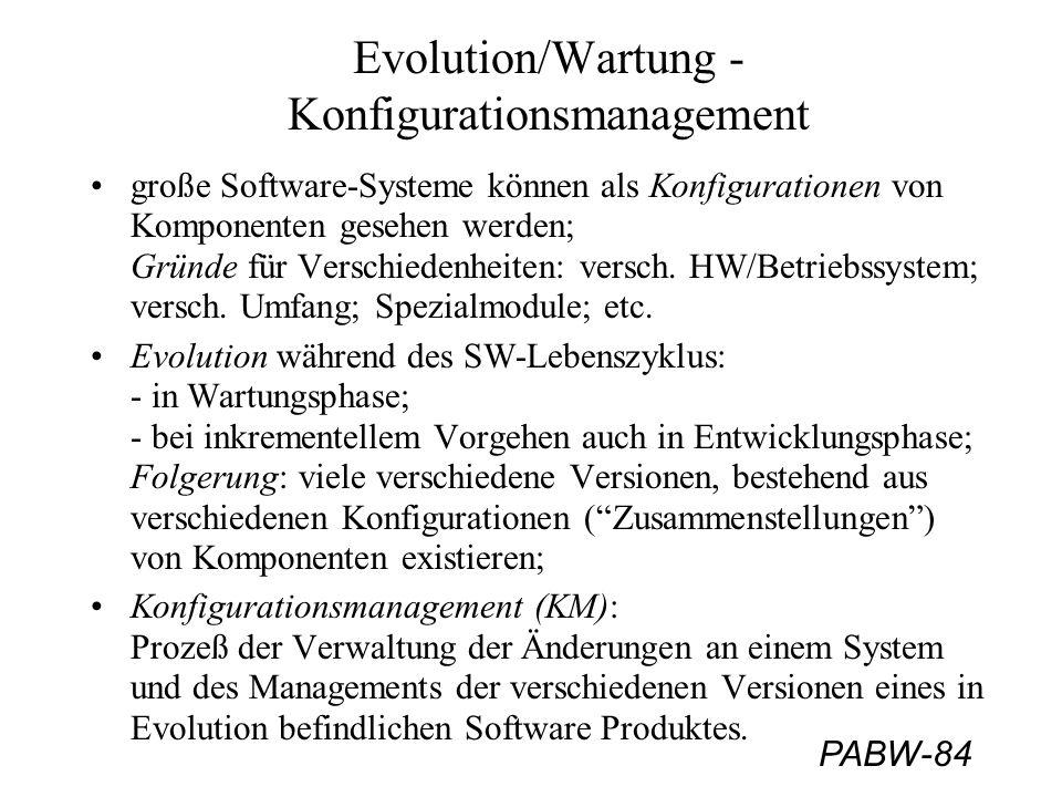 PABW-84 Evolution/Wartung - Konfigurationsmanagement große Software-Systeme können als Konfigurationen von Komponenten gesehen werden; Gründe für Vers