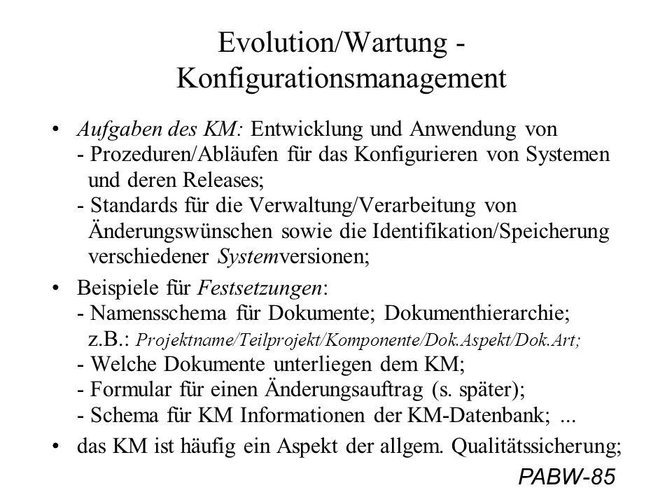 PABW-85 Evolution/Wartung - Konfigurationsmanagement Aufgaben des KM: Entwicklung und Anwendung von - Prozeduren/Abläufen für das Konfigurieren von Sy