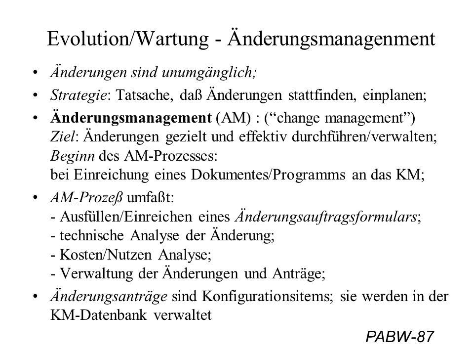 PABW-87 Evolution/Wartung - Änderungsmanagenment Änderungen sind unumgänglich; Strategie: Tatsache, daß Änderungen stattfinden, einplanen; Änderungsma