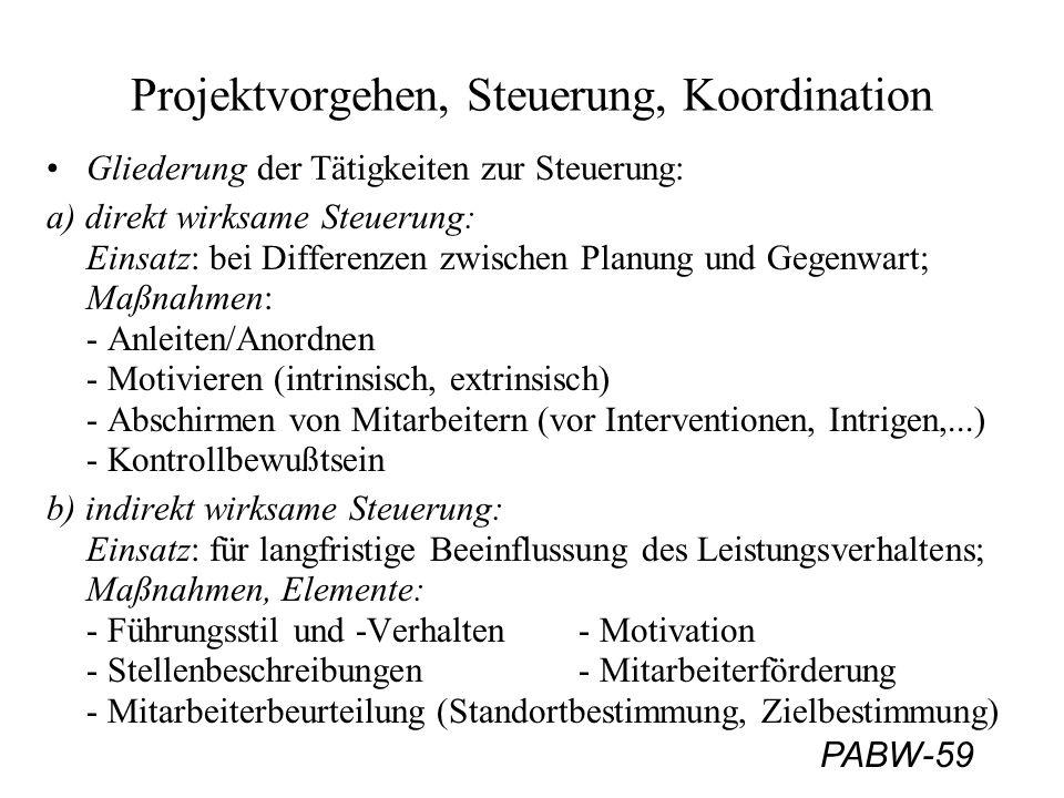 PABW-60 Projektvorgehen, Steuerung, Koordination c) Qualitätslenkung (QL): beinhaltet Korrekturmaßnahmen, um die gewünschte Qualität trotz entstandener Abweichungen zu erreichen; Definition: Unter QL versteht man die Steuerung, Überwachung und Korrektur der Realisierung einer Arbeitseinheit mit dem Ziel, die vorgegebenen Anforderungen zu erfüllen.
