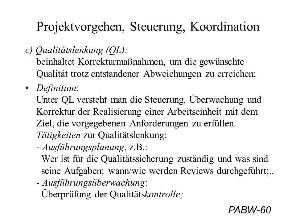 PABW-61 Projektvorgehen, Steuerung, Koordination - Ausführungskorrektur: Bereiche von Maßnahmen: + Konstruktive Maßnahmen: konsequente Anwendung von Methoden und Techniken; Einsatz adäquater Werkzeuge; striktes Anlegen von Dokumentationen;...