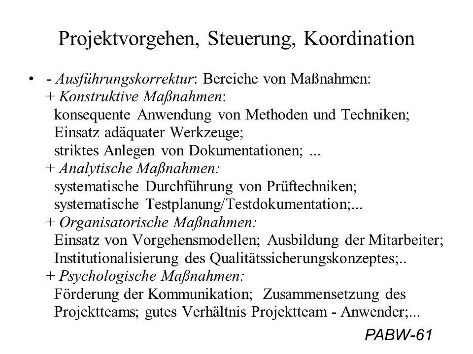 PABW-72 Projektabschluß - Produktabnahme Tätigkeiten bei der Abschluss-Kontrolle: - Systemabnahme: Prüfung auf Funktionalität, Leistung und Qualität; - Integrationsabnahme: Das System als Ganzes sowie Subsysteme/Module werden bzgl.