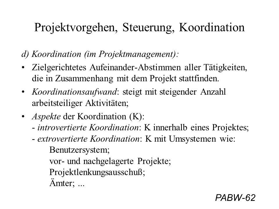 PABW-62 Projektvorgehen, Steuerung, Koordination d) Koordination (im Projektmanagement): Zielgerichtetes Aufeinander-Abstimmen aller Tätigkeiten, die