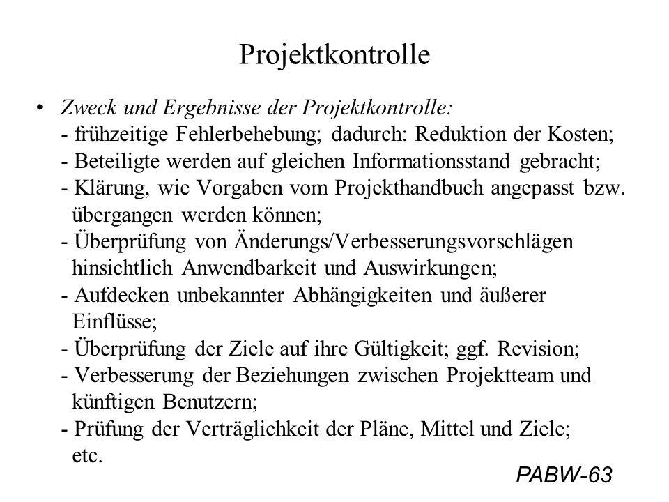 PABW-63 Projektkontrolle Zweck und Ergebnisse der Projektkontrolle: - frühzeitige Fehlerbehebung; dadurch: Reduktion der Kosten; - Beteiligte werden a