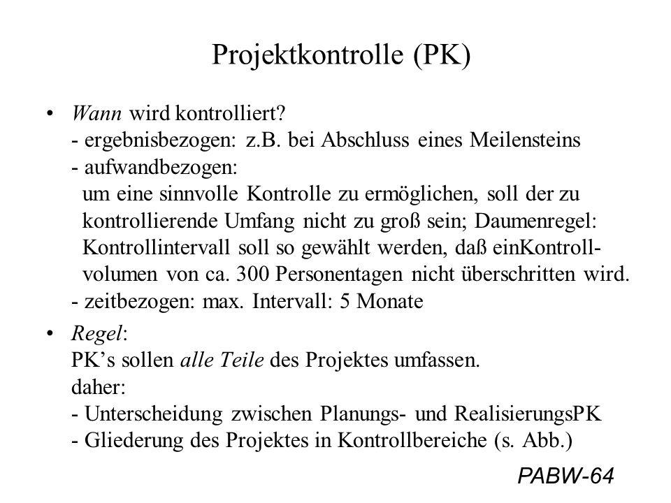 PABW-64 Projektkontrolle (PK) Wann wird kontrolliert? - ergebnisbezogen: z.B. bei Abschluss eines Meilensteins - aufwandbezogen: um eine sinnvolle Kon