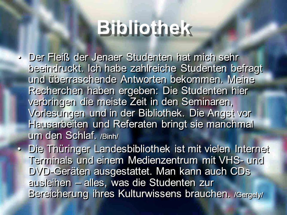 Bibliothek Der Fleiß der Jenaer Studenten hat mich sehr beeindruckt. Ich habe zahlreiche Studenten befragt und überraschende Antworten bekommen. Meine