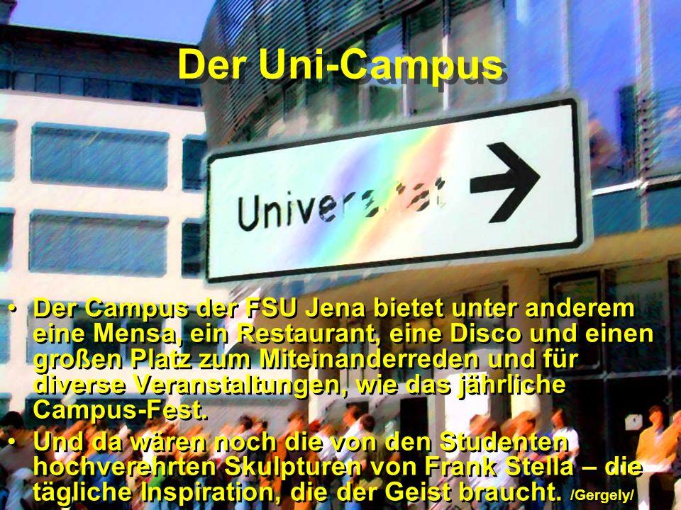 Der Uni-Campus Der Campus der FSU Jena bietet unter anderem eine Mensa, ein Restaurant, eine Disco und einen großen Platz zum Miteinanderreden und für diverse Veranstaltungen, wie das jährliche Campus-Fest.