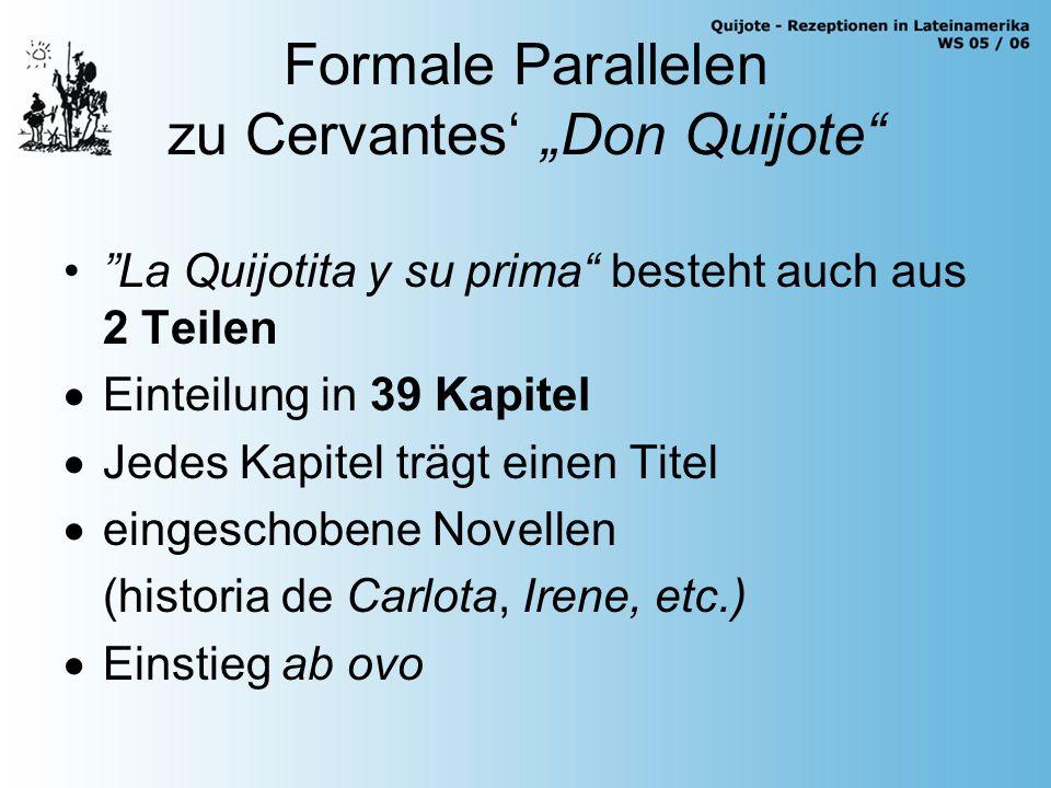 """Formale Parallelen zu Cervantes' """"Don Quijote La Quijotita y su prima besteht auch aus 2 Teilen  Einteilung in 39 Kapitel  Jedes Kapitel trägt einen Titel  eingeschobene Novellen (historia de Carlota, Irene, etc.)  Einstieg ab ovo"""