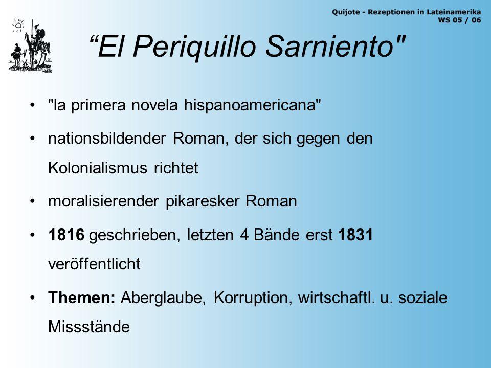 El Periquillo Sarniento la primera novela hispanoamericana nationsbildender Roman, der sich gegen den Kolonialismus richtet moralisierender pikaresker Roman 1816 geschrieben, letzten 4 Bände erst 1831 veröffentlicht Themen: Aberglaube, Korruption, wirtschaftl.