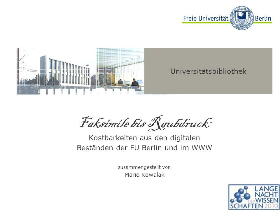 Universitätsbibliothek Faksimile bis Raubdruck: Kostbarkeiten aus den digitalen Beständen der FU Berlin und im WWW zusammengestellt von Mario Kowalak