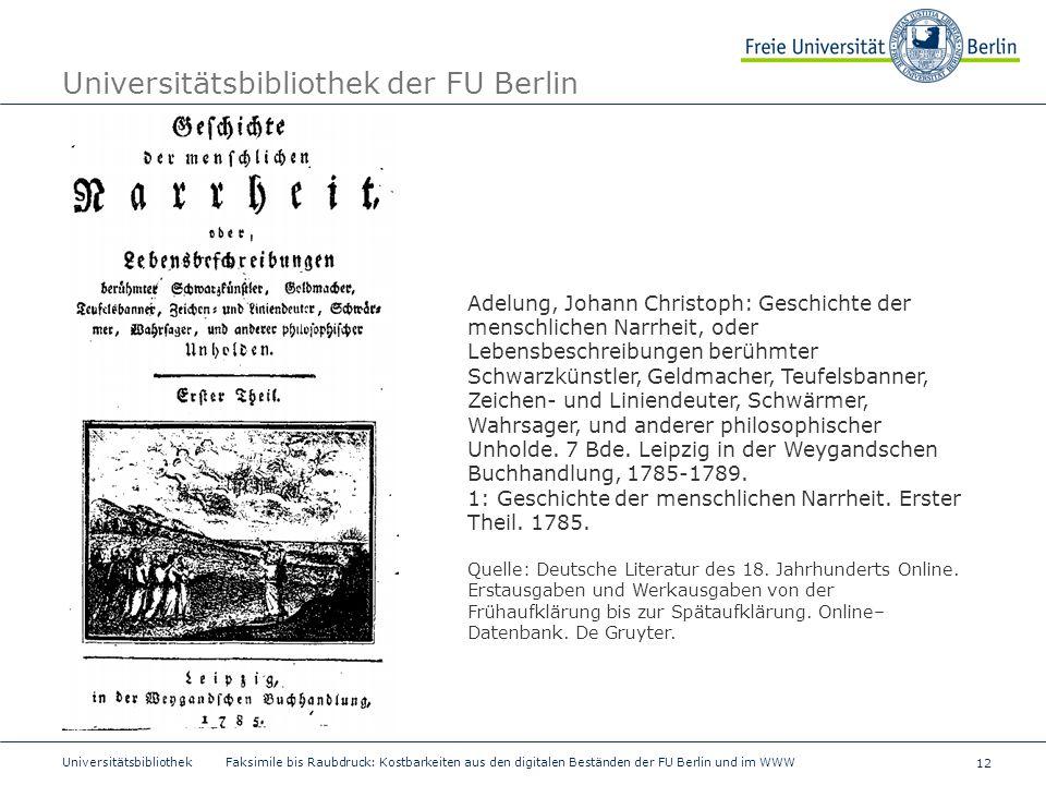 12 Universitätsbibliothek Faksimile bis Raubdruck: Kostbarkeiten aus den digitalen Beständen der FU Berlin und im WWW Universitätsbibliothek der FU Be