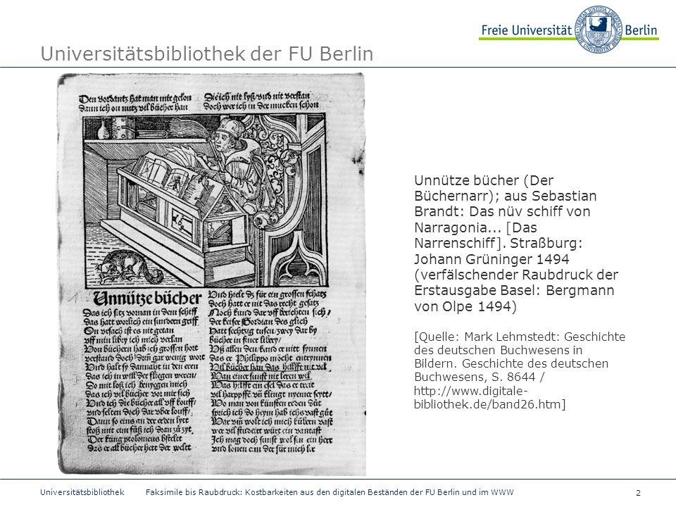 2 Universitätsbibliothek Faksimile bis Raubdruck: Kostbarkeiten aus den digitalen Beständen der FU Berlin und im WWW Universitätsbibliothek der FU Ber