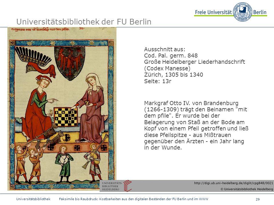 29 Universitätsbibliothek Faksimile bis Raubdruck: Kostbarkeiten aus den digitalen Beständen der FU Berlin und im WWW Universitätsbibliothek der FU Be