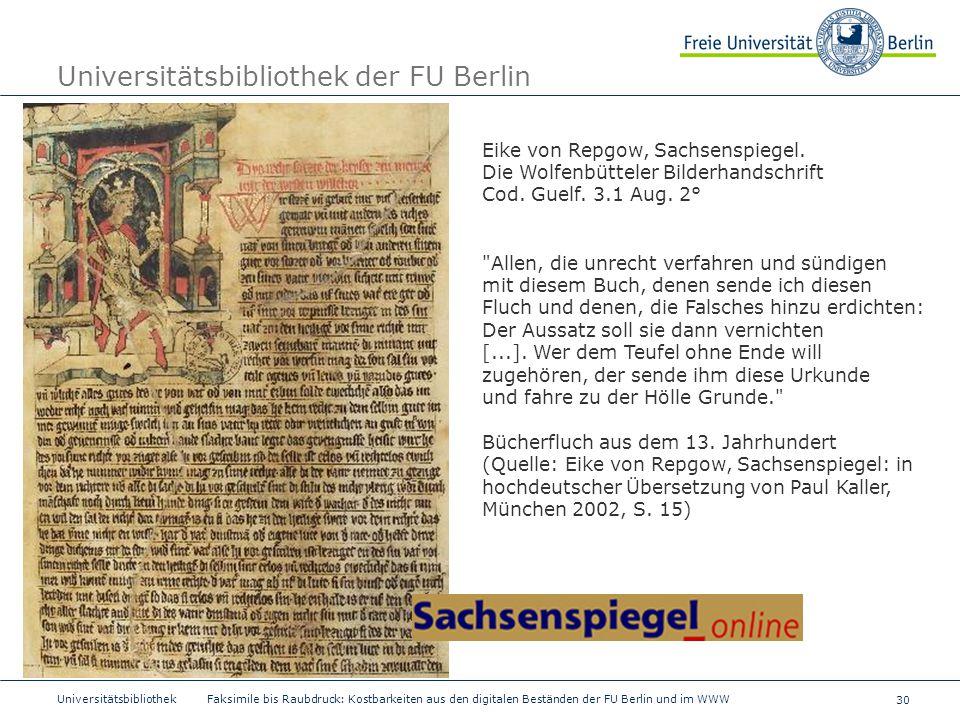 30 Universitätsbibliothek Faksimile bis Raubdruck: Kostbarkeiten aus den digitalen Beständen der FU Berlin und im WWW Universitätsbibliothek der FU Be