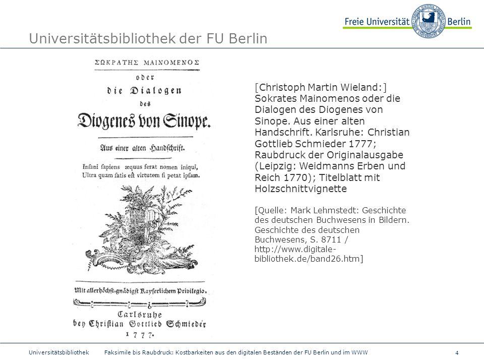 4 Universitätsbibliothek Faksimile bis Raubdruck: Kostbarkeiten aus den digitalen Beständen der FU Berlin und im WWW Universitätsbibliothek der FU Ber