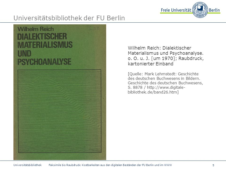 5 Universitätsbibliothek Faksimile bis Raubdruck: Kostbarkeiten aus den digitalen Beständen der FU Berlin und im WWW Universitätsbibliothek der FU Ber