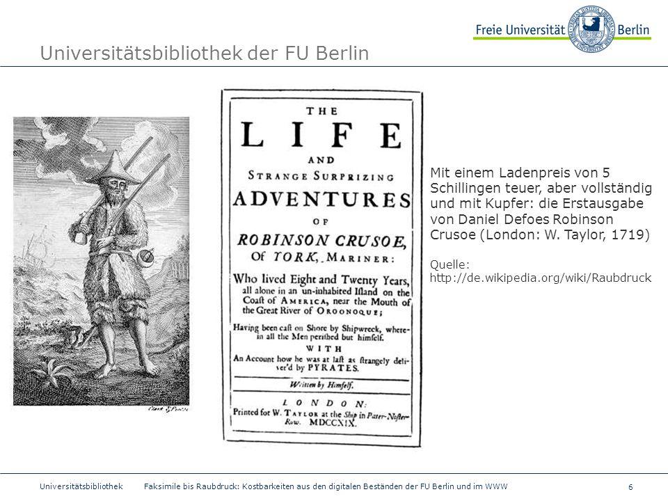 6 Universitätsbibliothek Faksimile bis Raubdruck: Kostbarkeiten aus den digitalen Beständen der FU Berlin und im WWW Universitätsbibliothek der FU Ber