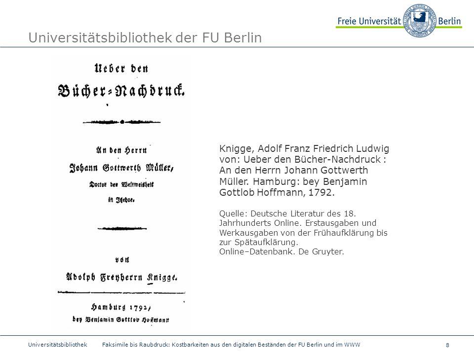 8 Universitätsbibliothek Faksimile bis Raubdruck: Kostbarkeiten aus den digitalen Beständen der FU Berlin und im WWW Universitätsbibliothek der FU Ber