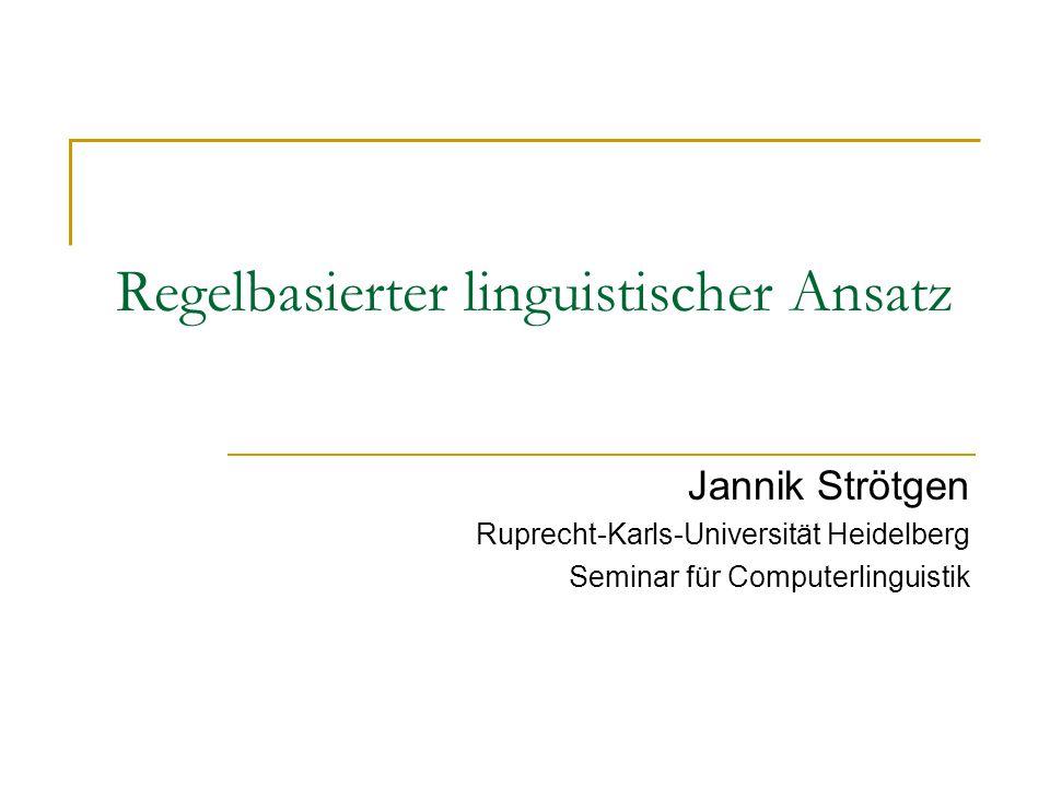 Regelbasierter linguistischer Ansatz Jannik Strötgen Ruprecht-Karls-Universität Heidelberg Seminar für Computerlinguistik