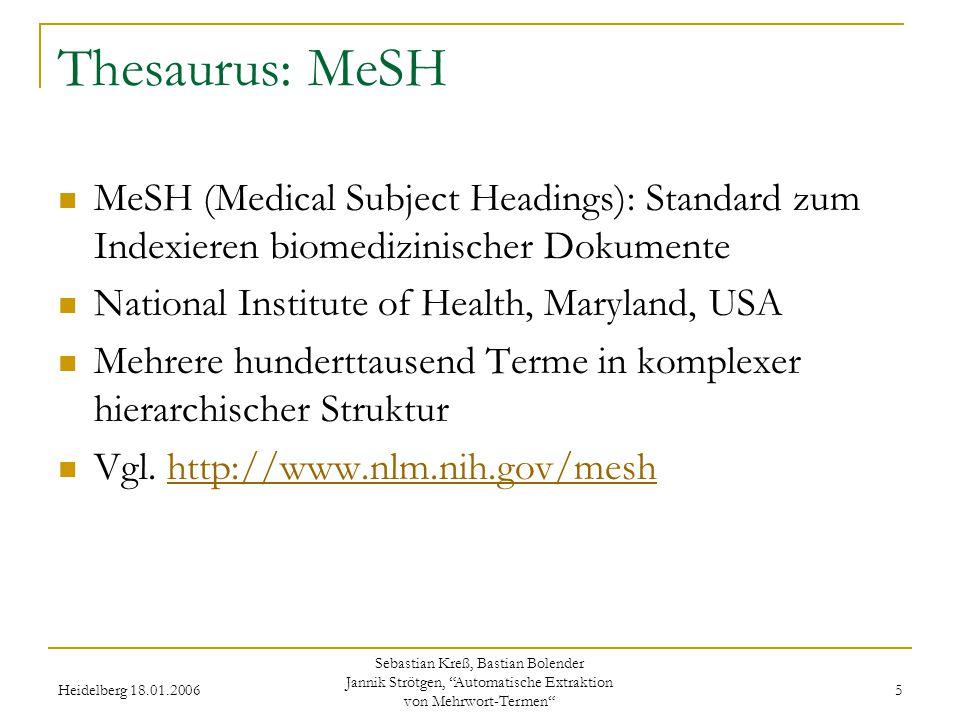 Heidelberg 18.01.2006 Sebastian Kreß, Bastian Bolender Jannik Strötgen, Automatische Extraktion von Mehrwort-Termen 6 MeSH