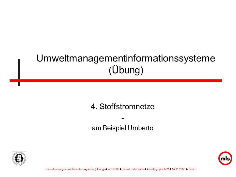 Umweltmanagementinformationssysteme (Übung) WS 07/08 Sven Lindenhahn Arbeitsgruppe MIS 14.11.2007 Seite 1 Umweltmanagementinformationssysteme (Übung) 4.