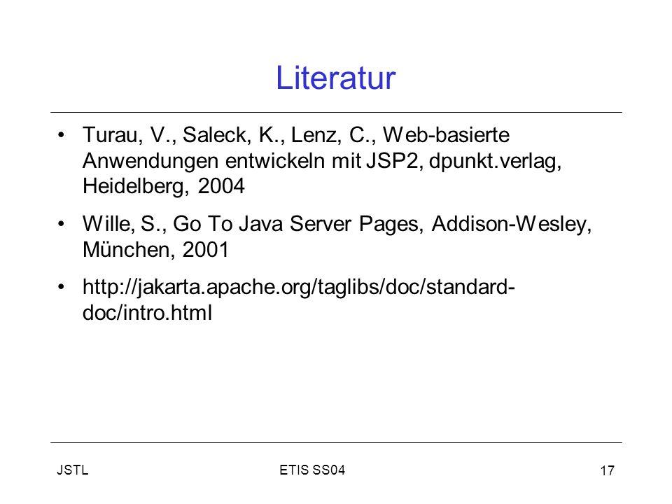 ETIS SS04JSTL 17 Literatur Turau, V., Saleck, K., Lenz, C., Web-basierte Anwendungen entwickeln mit JSP2, dpunkt.verlag, Heidelberg, 2004 Wille, S., Go To Java Server Pages, Addison-Wesley, München, 2001 http://jakarta.apache.org/taglibs/doc/standard- doc/intro.html