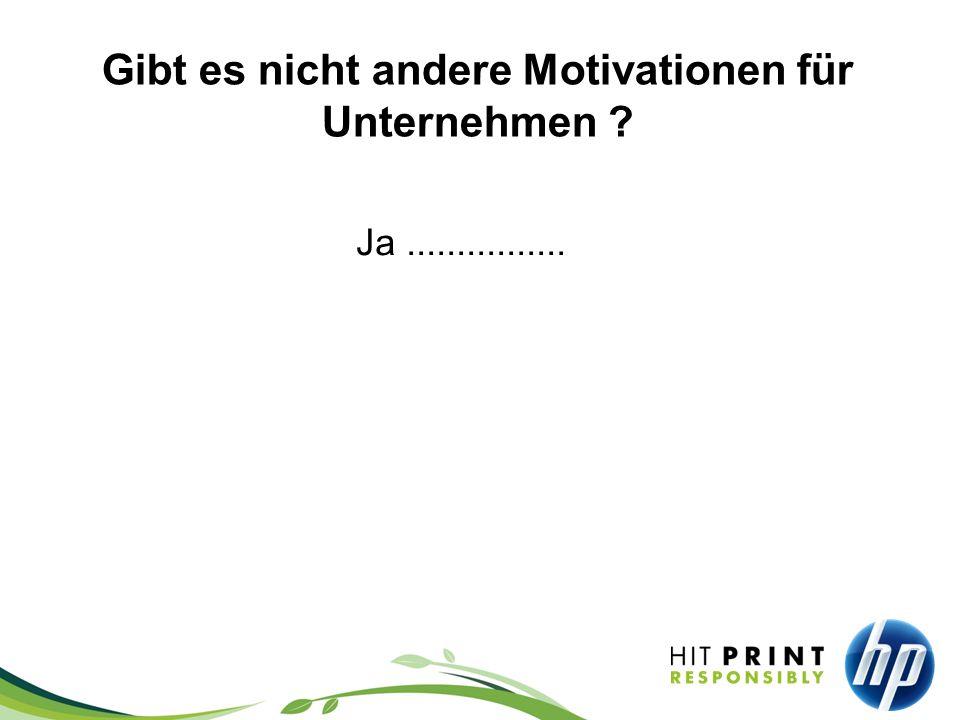 Gibt es nicht andere Motivationen für Unternehmen ? Ja................
