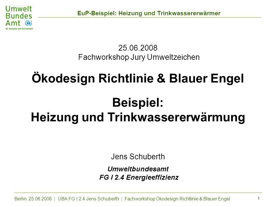 EuP-Beispiel: Heizung und Trinkwassererwärmer Berlin, 25.06.2008 | UBA FG I 2.4 Jens Schuberth | Fachworkshop Ökodesign Richtlinie & Blauer Engel 1 25