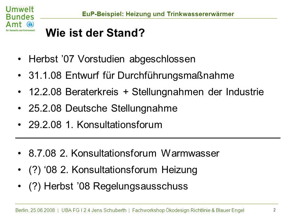 EuP-Beispiel: Heizung und Trinkwassererwärmer Berlin, 25.06.2008 | UBA FG I 2.4 Jens Schuberth | Fachworkshop Ökodesign Richtlinie & Blauer Engel 2 Wi
