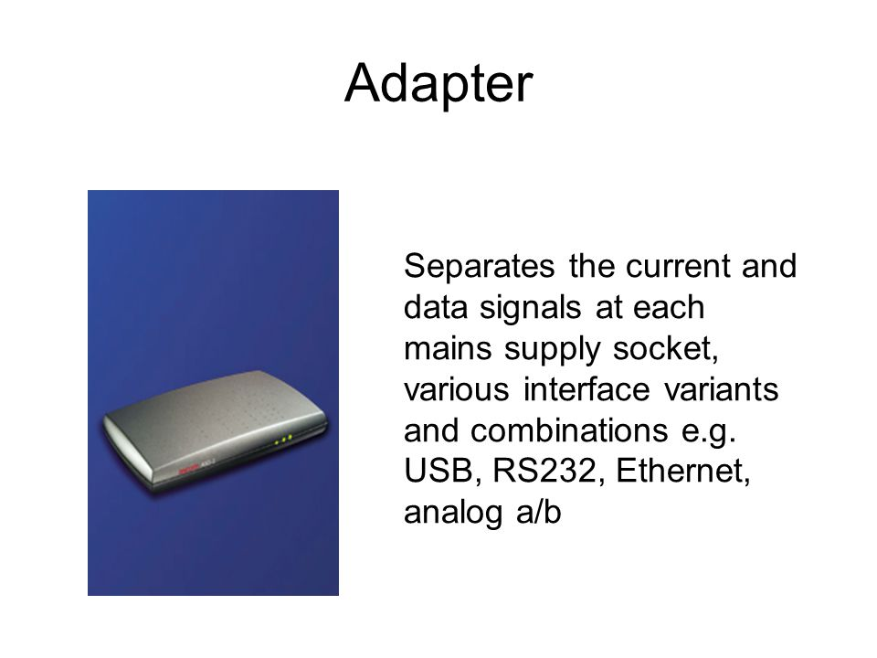 Adapter Separates the current and data signals at each mains supply socket, various interface variants and combinations e.g. USB, RS232, Ethernet, ana