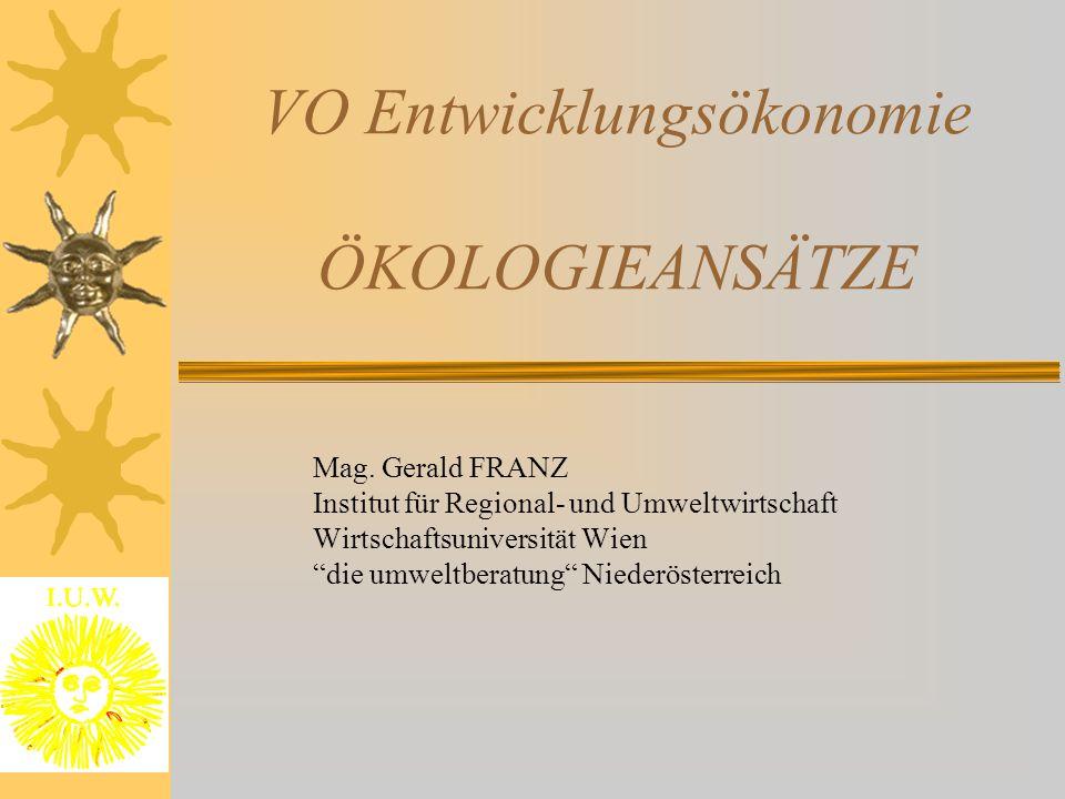 """VO Entwicklungsökonomie ÖKOLOGIEANSÄTZE Mag. Gerald FRANZ Institut für Regional- und Umweltwirtschaft Wirtschaftsuniversität Wien """"die umweltberatung"""""""